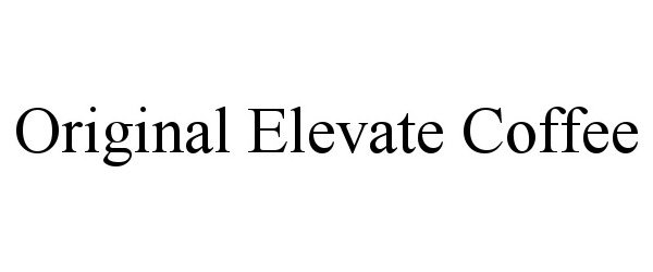 Trademark Logo ORIGINAL ELEVATE COFFEE