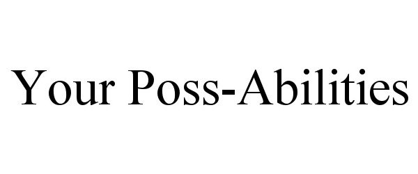 Trademark Logo YOUR POSS-ABILITIES