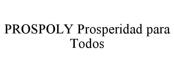 Trademark Logo PROSPOLY PROSPERIDAD PARA TODOS