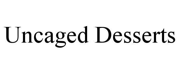 Trademark Logo UNCAGED DESSERTS