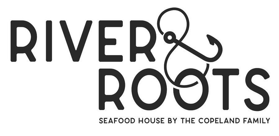 RIVER & ROOTS SEAFOOD HOUSE BY THE COPELAND FAMILY