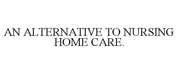 THE BEST ALTERNATIVE TO NURSING HOME CARE