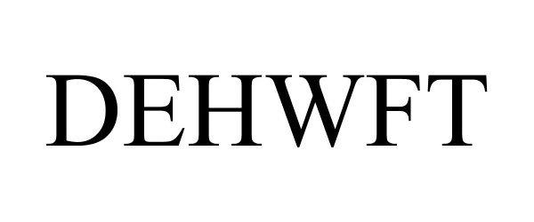 Trademark Logo DEHWFT