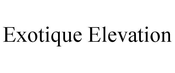 Trademark Logo EXOTIQUE ELEVATION