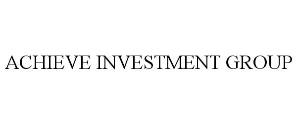 Trademark Logo ACHIEVE INVESTMENT GROUP