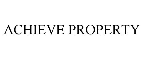 Trademark Logo ACHIEVE PROPERTY