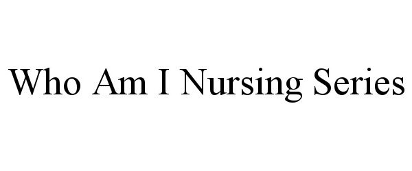 Trademark Logo WHO AM I NURSING SERIES