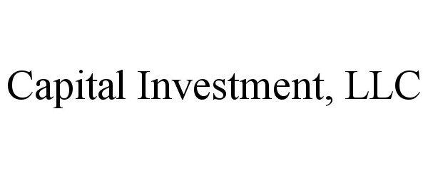 Trademark Logo CAPITAL INVESTMENT, LLC