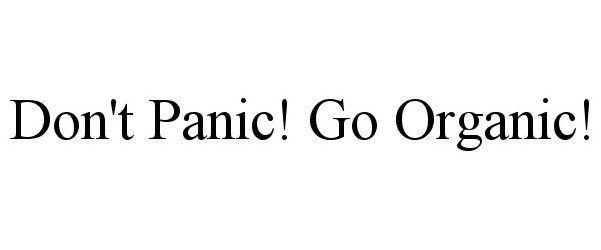 Trademark Logo DON'T PANIC! GO ORGANIC!