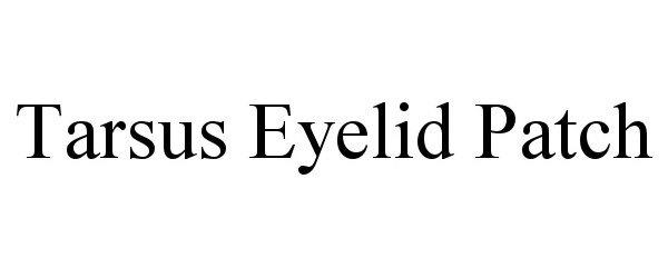 Trademark Logo TARSUS EYELID PATCH