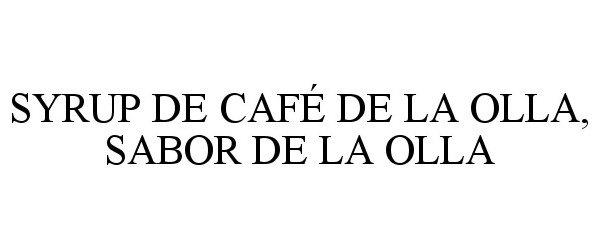 Trademark Logo SYRUP DE CAFÉ DE LA OLLA, SABOR DE LA OLLA