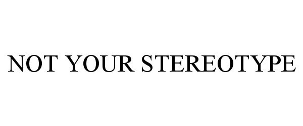 Trademark Logo NOT YOUR STEREOTYPE