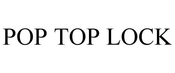 Trademark Logo POP TOP LOCK