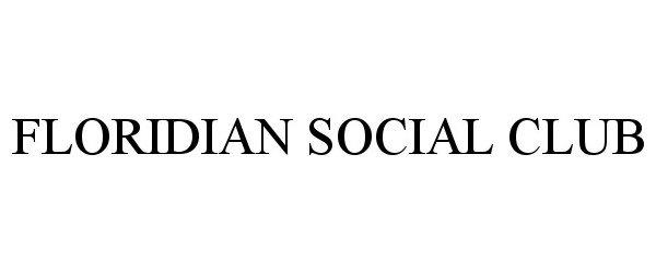 Trademark Logo FLORIDIAN SOCIAL CLUB
