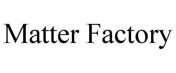 Trademark Logo MATTER FACTORY