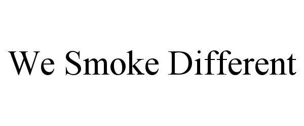 Trademark Logo WE SMOKE DIFFERENT