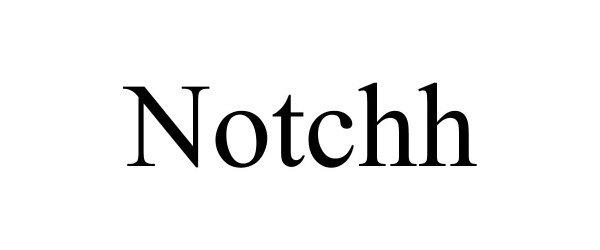 Trademark Logo NOTCHH