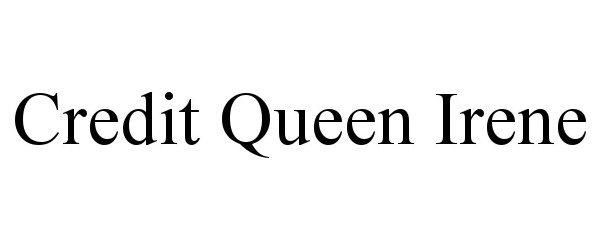 Trademark Logo CREDIT QUEEN IRENE