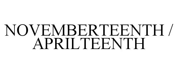 Trademark Logo NOVEMBERTEENTH / APRILTEENTH