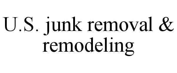 Trademark Logo U.S. JUNK REMOVAL & REMODELING