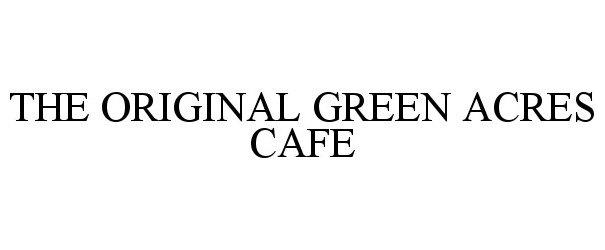 Trademark Logo THE ORIGINAL GREEN ACRES CAFE