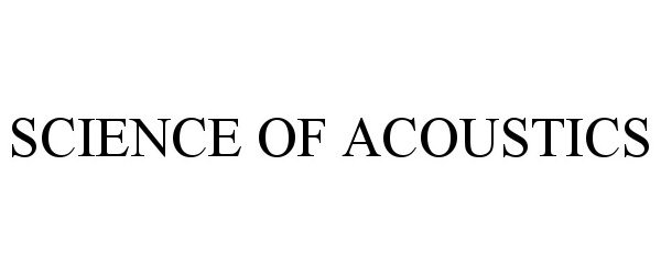Trademark Logo SCIENCE OF ACOUSTICS