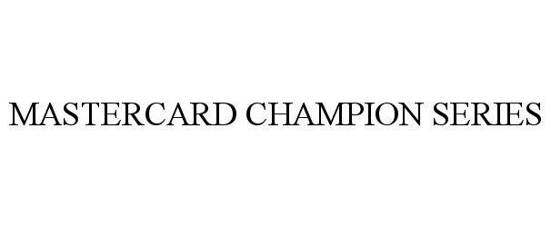 Trademark Logo MASTERCARD CHAMPION SERIES