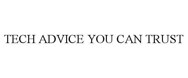 Trademark Logo TECH ADVICE YOU CAN TRUST