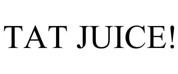 Trademark Logo TAT JUICE!
