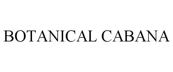Trademark Logo BOTANICAL CABANA