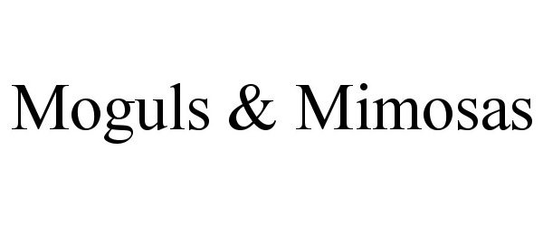 Trademark Logo MOGULS & MIMOSAS