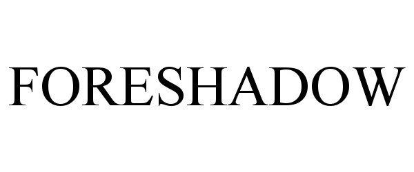 Trademark Logo FORESHADOW