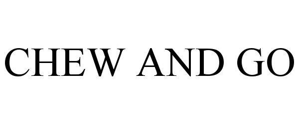 Trademark Logo CHEW AND GO