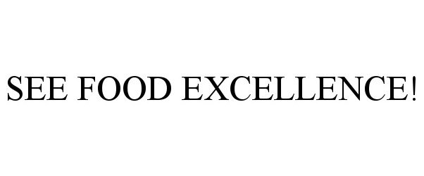 Trademark Logo SEE FOOD EXCELLENCE!