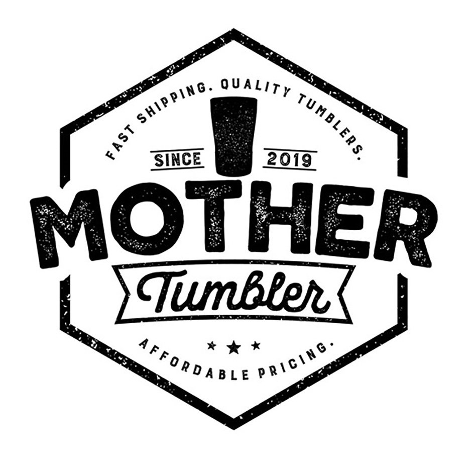 Trademark Logo FAST SHIPPING QUALITY TUMBLERS. SINCE 2019 MOTHER TUMBLER AFFORDABLE PRICING