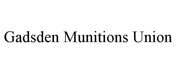 Trademark Logo GADSDEN MUNITIONS UNION