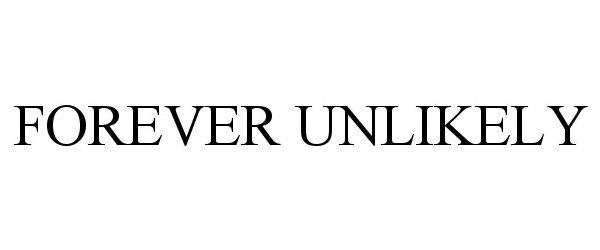 Trademark Logo FOREVER UNLIKELY