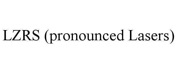 Trademark Logo LZRS (PRONOUNCED LASERS)