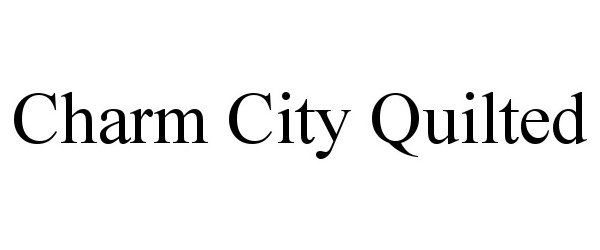 Trademark Logo CHARM CITY QUILTED