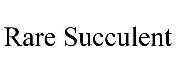 Trademark Logo RARE SUCCULENT