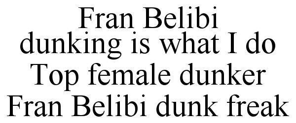 Trademark Logo FRAN BELIBI DUNKING IS WHAT I DO TOP FEMALE DUNKER FRAN BELIBI DUNK FREAK