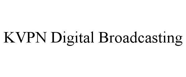 Trademark Logo KVPN DIGITAL BROADCASTING