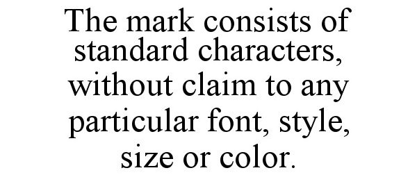 Trademark Logo THE MARK CONSISTS OF STANDARD CHARACTERS, WITHOUT CLAIM TO ANY PARTICULAR FONT, STYLE, SIZE OR COLOR.